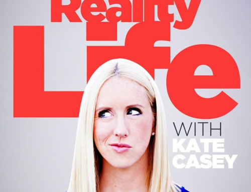 REALITY LIFE PODCAST WITH KATE CASEY